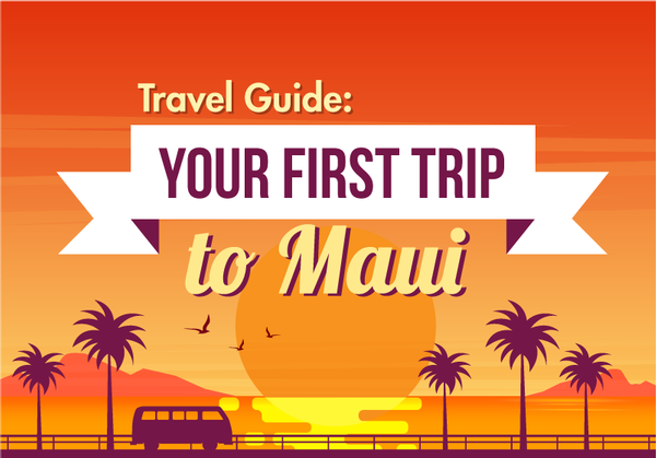Travel Guide: Your First Trip to Maui